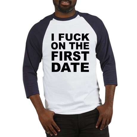 I Fuck on the First Date Baseball Jersey
