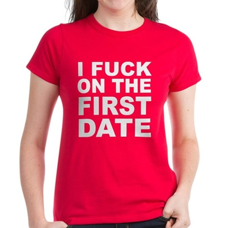 I Fuck on the First Date Womens T-Shirt