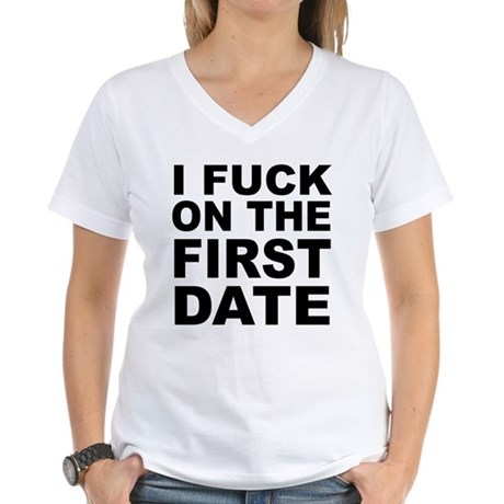 I Fuck on the First Date Womens V-Neck T-Shirt