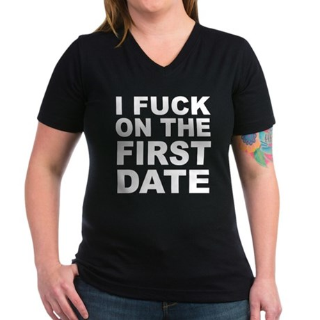 I Fuck on the First Date Womens V-Neck Dark T-Shi