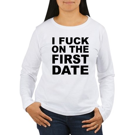 I Fuck on the First Date Womens Long Sleeve T-Shi