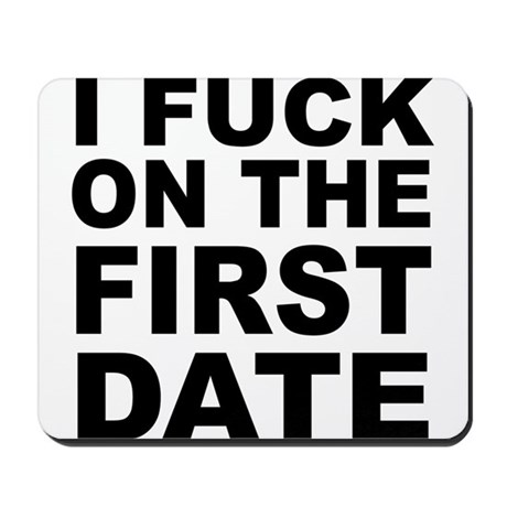 I Fuck on the First Date Mousepad