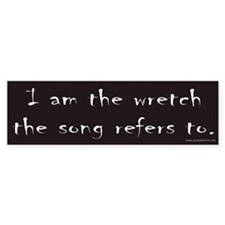 I am the wretch the song refers to Bumper Bumper Sticker