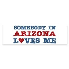 Somebody in Arizona Loves Me Bumper Sticker