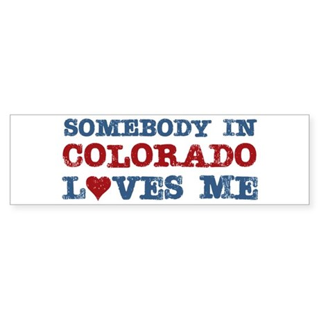 Somebody in Colorado Loves Me Bumper Sticker
