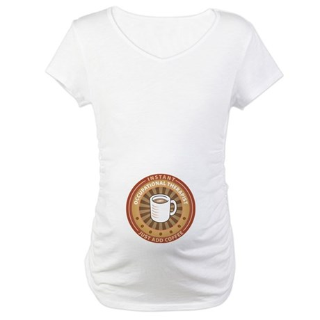 Instant Occupational Therapist Maternity T-Shirt