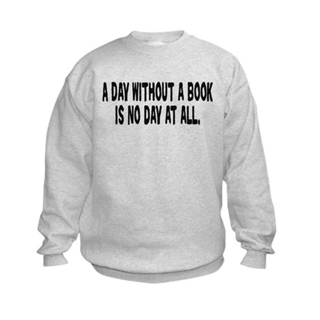A Day Without a Book Kids Sweatshirt