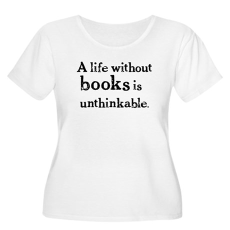 Life Without Books Women's Plus Size Scoop Neck T-