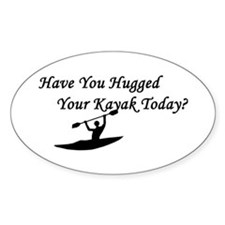 Have You Hugged Your Kayak Oval Stickers