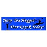 Have You Hugged Your Kayak Bumper Bumper Sticker