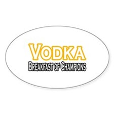 """""""Vodka. Breakfast of Champions"""" Oval Decal"""