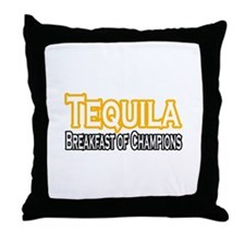 """""""Tequila. Breakfast of..."""" Throw Pillow"""