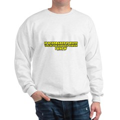 If Ignorance Is Bliss Sweatshirt