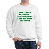 Don't Make Me Angry Sweatshirt