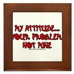 My Attitude Your Problem Framed Tile