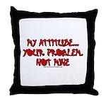 My Attitude Your Problem Throw Pillow