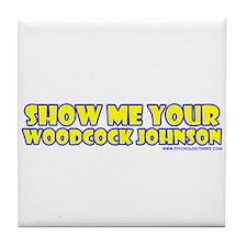 Show Me Your Woodcock Johnson Tile Coaster