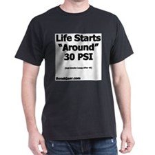 Life Starts Around 30 PSI - T-Shirt