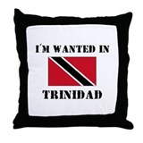 I'm Wanted In Trinidad Throw Pillow
