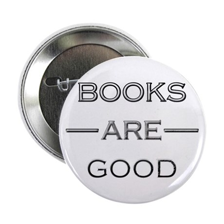"Books Are Good 2.25"" Button"
