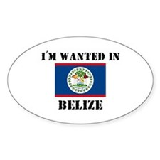 I'm Wanted In Belize Oval Decal