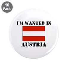 "I'm Wanted In Austria 3.5"" Button (10 pack)"