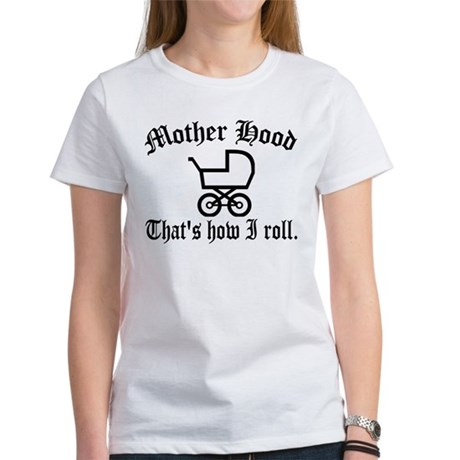 Mother Hood: That's How I Roll Women's T-Shirt