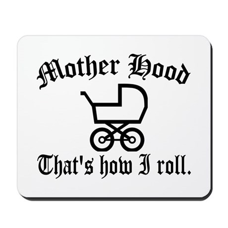 Mother Hood: That's How I Roll Mousepad