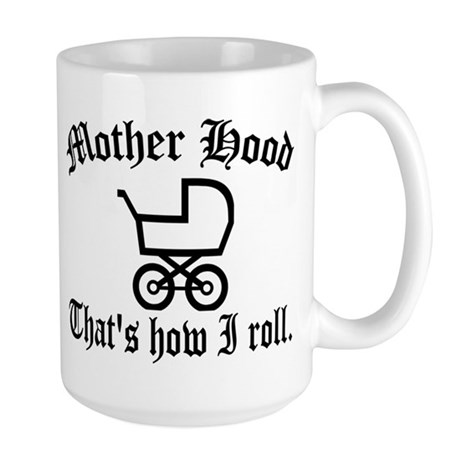 Mother Hood: That's How I Roll Large Mug