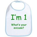 I'm 1 What's Your Excuse? 1st Birthday Bib