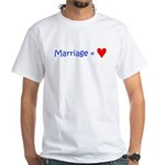Marriage = Love White T-Shirt