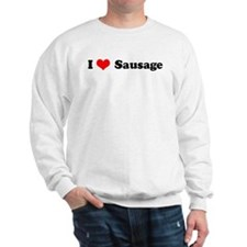 I Love Sausage Sweatshirt