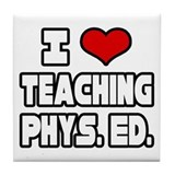 &quot;I Love Teaching PE&quot; Tile Coaster