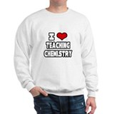 &quot;I Love Teaching Chemistry&quot; Sweatshirt
