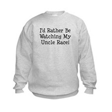 Watch My Uncle Race Sweatshirt