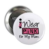 "I Wear Pink Ribbon Mom 2.25"" Button"