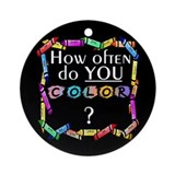 SATC How Often Do You Color Ornament (Round)