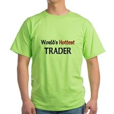 World's Hottest Trader Green T-Shirt