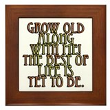 Grow Old Along With Me Framed Tile