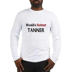 World's Hottest Tanner Long Sleeve T-Shirt