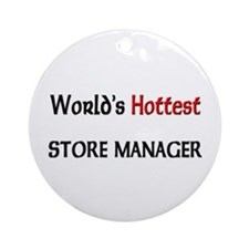 World's Hottest Store Manager Ornament (Round)