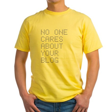 No One Cares About Your Blog Yellow T-Shirt