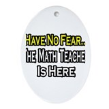 """No Fear, Math Teacher"" Oval Ornament"