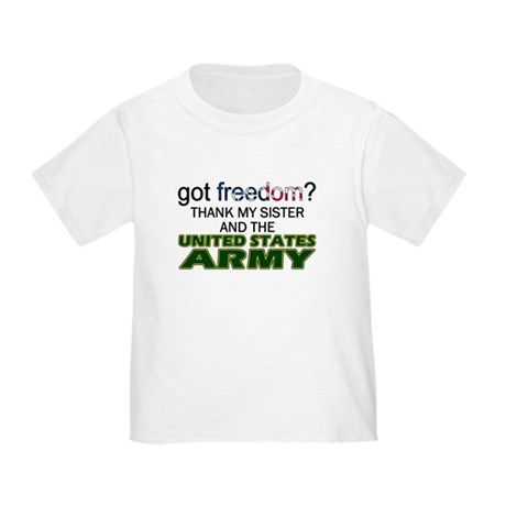 Got Freedom? Army (Sister) Toddler T-Shirt