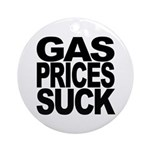 Gas Prices Suck Ornament (Round)