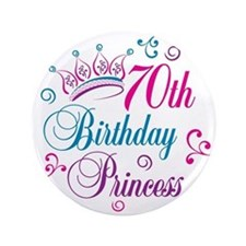 "70th Birthday Princess 3.5"" Button"