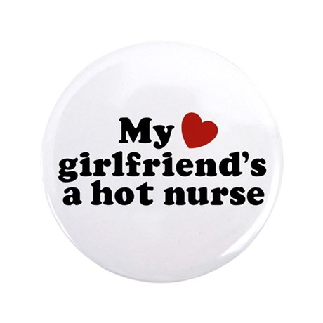 "My Girlfriend's a Hot Nurse 3.5"" Button"