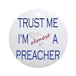 Trust Me...Preacher Ornament (Round)