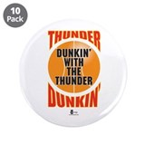"Thunder Dunkin' 3.5"" Button (10 pack)"