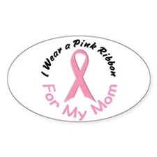 Pink Ribbon For My Mom 4 Oval Sticker (10 pk)